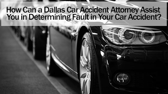 Dallas Car Accident Attorney Assist You in Determining Fault