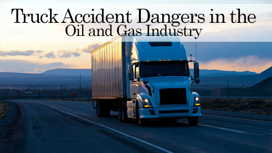 Truck Accident Dangers in the Oil and Gas Industry: How a